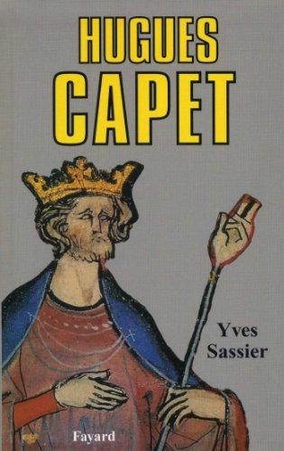 Hugues Capet : Naissance d'une dynastie (Biogr...