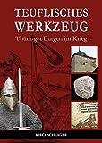 Teuflisches Werkzeug: Thüringer Burgen im Krieg -