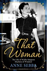 That Woman: The Life of Wallis Simpson, Duchess of Windsor by Sebba, Anne [18 August 2011] Paperback