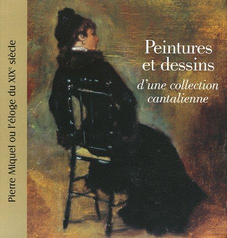 Peintures et dessins d'une collection cantalienne : Pierre Miquel ou l'éloge du XIXe siècle