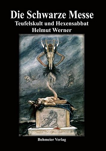 Die Schwarze Messe: Ursprung, Formen und Geschiche eines geheimnisvollen Rituals