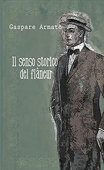 Il senso storico del flâneur di [Armato, Gaspare]