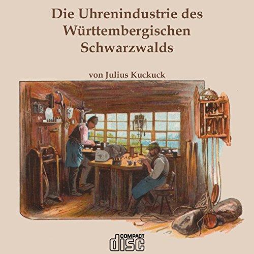 Uhrenindustrie d. Württembergischen Schwarzwalds J. Kuckucksuhren Schwarzwälder Uhren CD