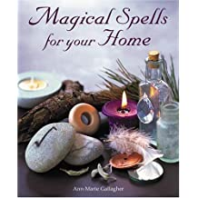 Magical Spells for Your Home: How to Bring Magic Into Every Area of Your Life