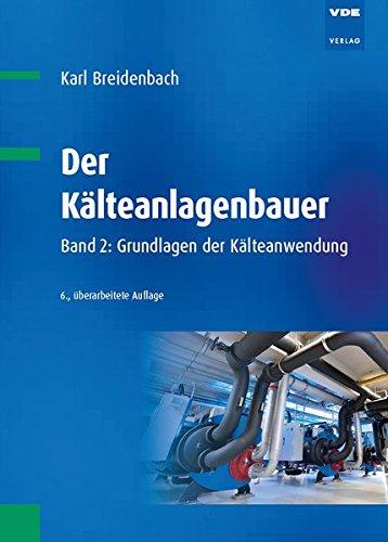 Der Kälteanlagenbauer Band 2: Grundlagen der Kälteanwendung (Kältetechnik-grundlagen)