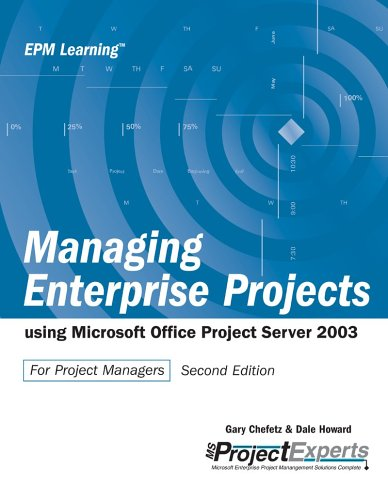 Managing Enterprise Projects Using Microsoft Office Project Server 2003 par Gary L. Chefetz