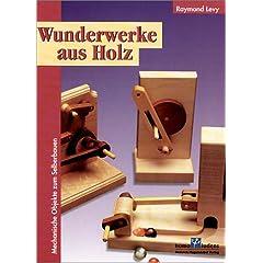 Wunderwerke aus Holz. Sonderausgabe. Mechanische Objekte zum Selberbauen