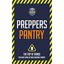 Preppers Pantry: The Top 10 Things You Must Have In Your Survival Pantry (Survival - Mason Jars - Prepping - Canning and Preserving) (English Edition)