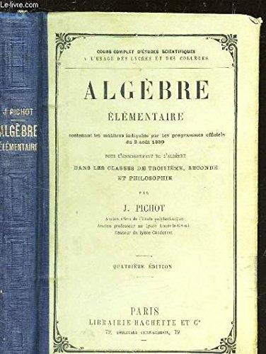 ALGEBRE ELEMENTAIRE / contenant les matieres indiquées par les programmes officiels du 2 aout 15880 - dans les classes de 3e, seconde et philosophie / 4e EDITION.