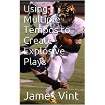 Using Multiple Tempos to Create Explosive Plays (English Edition)
