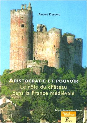 Aristocratie et pouvoir. Le Rôle du château dans la France médiévale