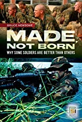 Made, Not Born: Why Some Soldiers Are Better Than Others (Praeger Security International) by Bruce Newsome (2007-09-30)