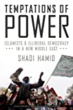 Image de Temptations of Power: Islamists and Illiberal Democracy in a New Middle East