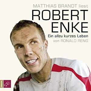 Robert Enke. Ein allzu kurzes Leben