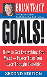 Goals!: How to Get Everything You Want -- Faster Than You Ever Thought Possible (English Edition)
