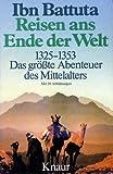 Reisen ans Ende der Welt 1325 - 1353. Das größte Abenteuer des Mittelalters. - Ibn Battuta