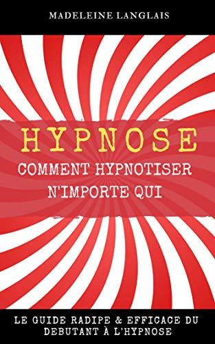 Couverture du livre Hypnose : Comment hypnotiser n'importe qui Le guide RADIPE & EFFICACE du débutant à l'hypnose: (science, medium, conscience, spiritualité, voyance, esprits, conscience,troisieme oeil, Spiritualisme)