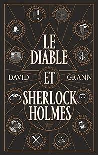 Le Diable et Sherlock Holmes par David Grann