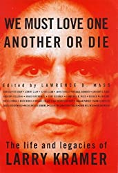 We Must Love One Another or Die: Life and Legacies of Larry Kramer (Sexual Politics)