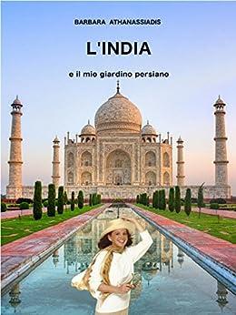 L'India e il mio giardino persiano di [Athanassiadis, Barbara]