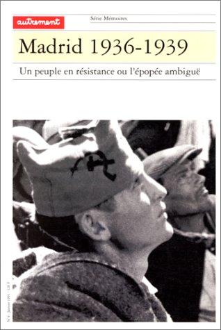 MADRID 1936-1939. Un peuple en résistance ou l'épopée ambiguë par Collectif