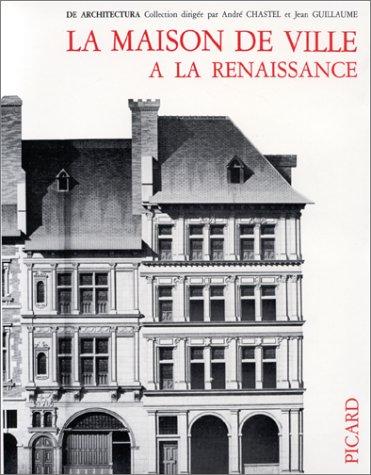 La maison de ville à la Renaissance, volume 1