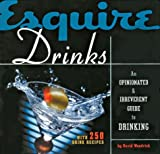 Esquire Drinks: An Opinionated & Irreverent Guide to Drinking With 250 Drink Recipes by David Wondrich (2004-09-01)