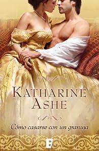 Cómo casarse con un granuja par Katharine Ashe