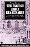 The English Urban Renaissance: Culture and Society in the Provincial Town, 1660-1770: Culture and Society in The Provinical Town 1660-1770 (Oxford Studies in Social History)