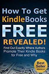 How To Get Kindle Books FREE Revealed: Find Out Exactly Where Authors Temporarily Promote Their Kindle Books for Free and Why (English Edition)