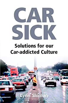 Car Sick: Solutions for Our Car-addicted Culture by [Sloman, Lynn]