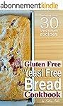 Gluten Free Yeast Free Bread Cookbook...