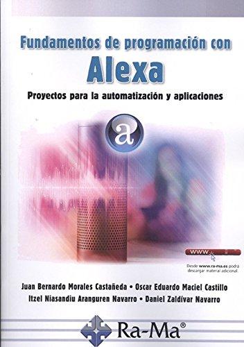 Fundamentos de programación con alexa. Proyectos para la automatización y aplicaciones por Juan Bernardo Morales Castañeda