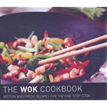 The Wok Cookbook: 100 Fun and Fresh Recipes for the One Stop Cook