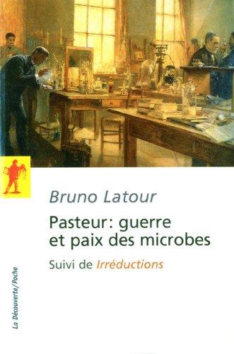 Pasteur : guerre et paix des microbes par Bruno Latour