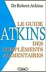 Le Guide Atkins des compléments alimentaires : La réponse de la nature aux médicaments par Robert Atkins