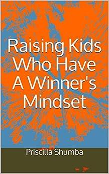 Raising Kids Who Have A Winner's Mindset (English Edition) di [Shumba, Priscilla]