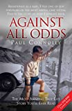 Against All Odds - The Most Amazing True Life Story You'll Ever Read: The Most Amazing True Life Story You'll Ever Read