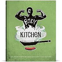 Body Kitchen - Grundlagen für die Fitnessküche: 100+ Power Rezepte der erfolgreichsten Fitness-YouTuber