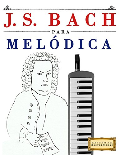 J. S. Bach para Melódica: 10 Piezas Fáciles para Melódica Libro para Principiantes