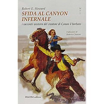 Sfida Al Canyon Infernale. I Racconti Western Del Creatore Di Conan Il Barbaro