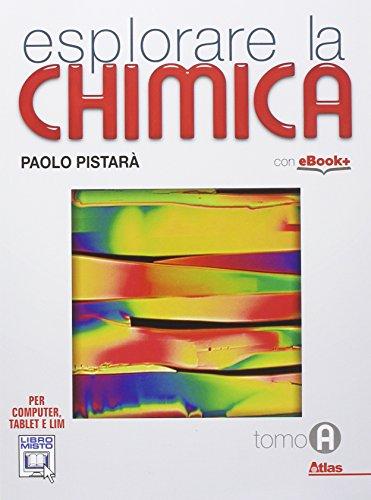 Esplorare la chimica. Tomo A. Per le Scuole superiori. Con e-book. Con espansione online
