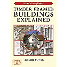 Timber-Framed Buildings Explained (Britains Living History) by Trevor Yorke (2013-09-01)