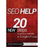 Telecharger Livres SEO Help 20 New Search Engine Optimization Steps to Get Your Website to Google s 1 Page by David Amerland (PDF,EPUB,MOBI) gratuits en Francaise