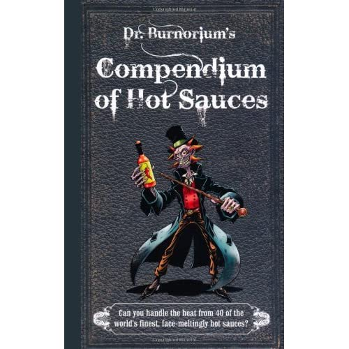Dr Burnorium's Compendium of Hot Sauces - Can you handle the heat from 50 of the world's finest, face-meltingly hot sauces by Nick Moore (18-Oct-2012) Hardcover