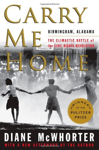 Carry Me Home: Birmingham, Alabama: The Climactic Battle of the Civil Rights Revolution by Diane McWhorter (2013-01-15)