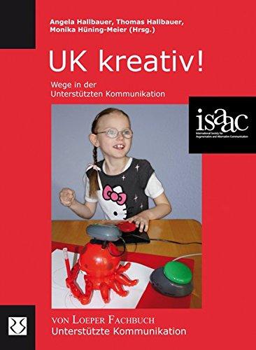 UK kreativ!: Wege in der Unterstützten Kommunikation