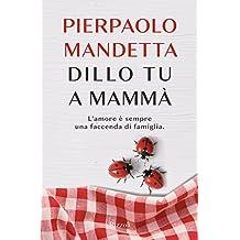 Dillo tu a mammà: L'amore è sempre una faccenda di famiglia. (Italian Edition)