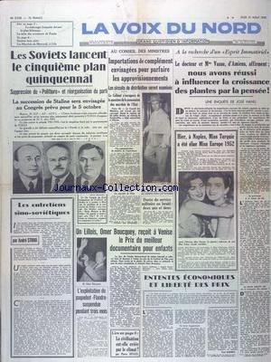 VOIX DU NORD (LA) du 21/08/1952 - LES SOVIETS LANCENT LE 5EME PLAN QUINQUENNAL - LES ENTRETIENS SINO-SOVIEITQUES PAR STIBIO - IMPORTATIONS DE COMPLEMENT ENVISAGEES POUR PARFAIRE LES APPROVISIONNEMENTS - LE DR ET MME VASSE AFFIRMENT - NOUS AVONS REUSSI A INFLUENCER LA CROISSANCE DES PLANTES PAR LA PENSEE PAR HANU - A NAPLES MISS TURQUIE A ETE ELUE MISS EUROPE 52 - ENTENTES ECONOMIQUES ET LIBERTE DES PRIX PAR BARBRY - L'EXPLOITATION DU PAQUEBOT FLANDRE SUSPENDUE PENDANT 3 MOIS - OMER BOUCQUEY REC