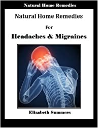 Natural Home Remedies For Headaches & Migraines (English Edition)